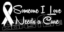 Cancer Someone I Love Needs a Cure Decal Sticker