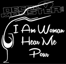 I am Woman Hear Me Pour Wine Drink Decal Sticker