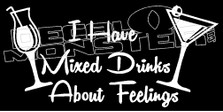 I have Mixed Drinks about Feelings Funny Decal Sticker