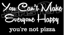 You Can't Make Everyone Happy.. Pizza Food Decal Sticker