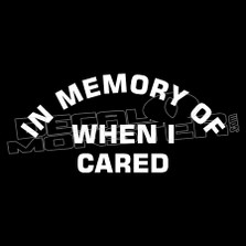 In Memory of When I Cared Funny Decal Sticker