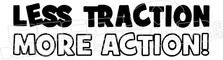 Less Traction More Action Funny Decal Sticker