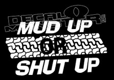 Mud Up or Shut Up 4x4 Decal Sticker