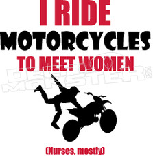 I Ride Motorcycles to Meet Women Nurses Mostly Decal Sticker