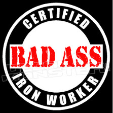 Certified Bad Ass Iron Worker Decal Sticker