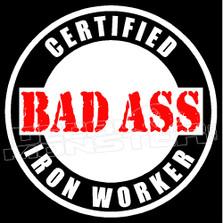 Certified Bad Ass Iron Worker Decal Sticker