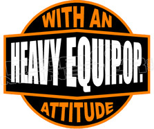 Heavy Equip.op. With An Attitude Decal Sticker