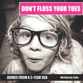 Don't Floss Your Toes