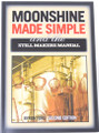 Moonshine Made Simple and the Still Makers Manual Book