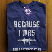 Because I Was Inverted (Top Gun) T Shirt