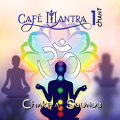 Cafe Mantra Chant1 Chakra Sounds CD