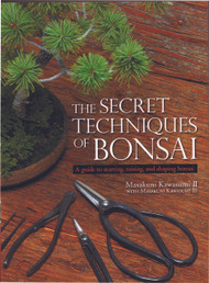 The Secret Techniques of Bonsai, A guide to starting, raising, and shaping bonsai (BK62)