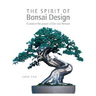 The Spirit of Bonsai Design: Combine the Power of Zen and Nature (BK61)