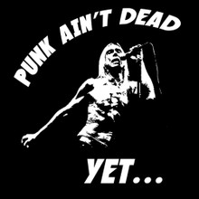 Punk Ain't Dead -Yet.. Iggy Pop T Shirt