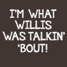 I'M WHAT WILLIS WAS TALKIN' BOUT funny t shirt - BlackSheepShirts
