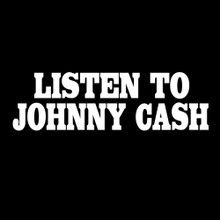 LISTEN TO JOHNNY CASH T Shirt