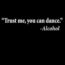 """""""Trust me, you can dance"""" - Alcohol  t shirt"""