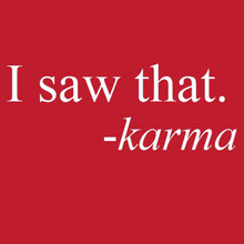 I saw that. - karma t shirt funny Buddhism BlackSheepShirts