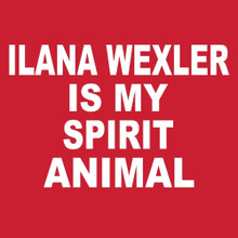ILANA WEXLER IS MY SPIRIT ANIMAL T Shirt
