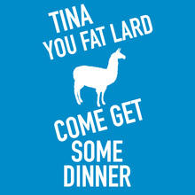 Tina You Fat Lard T shirt
