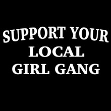 SUPPORT YOUR LOCAL GIRL GANG T Shirt