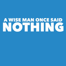 A wise man once said NOTHING T Shirt