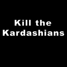 Kill The Kardashians T Shirt