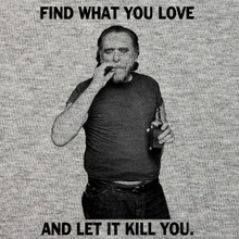 Charles Bukowski T Shirt Find what you love and let it kill you