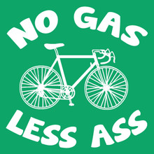 No Gas Less Ass T Shirt Funny Bicycle tee Save the planet ride a bike!