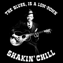 Robert Johnson T Shirt The blues, is a low-down shakin' chill Son House