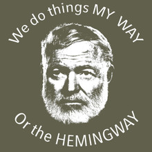 Ernest Hemingway T Shirt We do things MY WAY or the HEMINGWAY