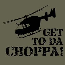 Get to da Choppa!  T Shirt