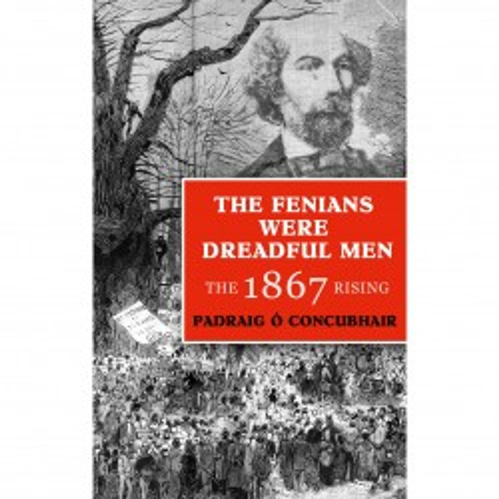 'The Fenians Were Dreadful Men': The 1867 Rising