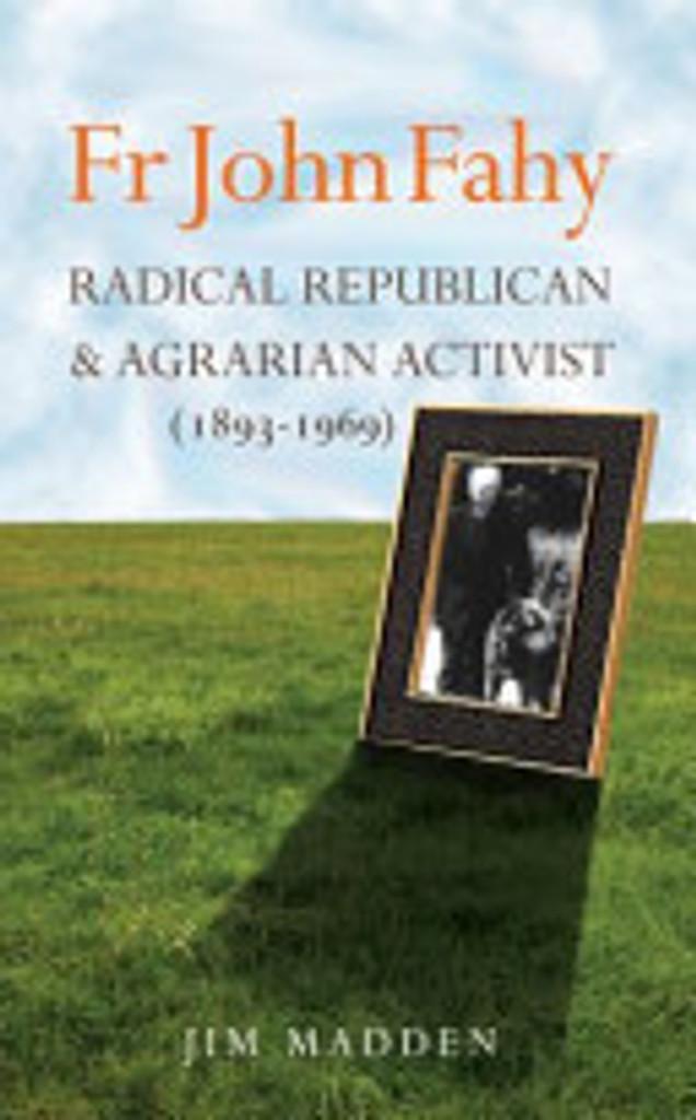 Fr John Fahy 1893-1969- Radical Republican and Agrarian Activist