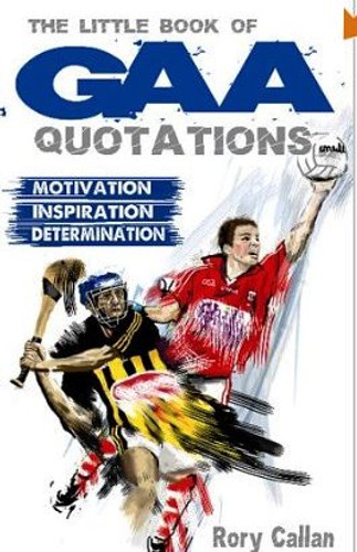 The Little Book of GAA Quotations: Motivation, Inspiration, Determination