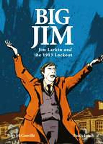 Big Jim: Jim Larkin and the 1913 Lockout