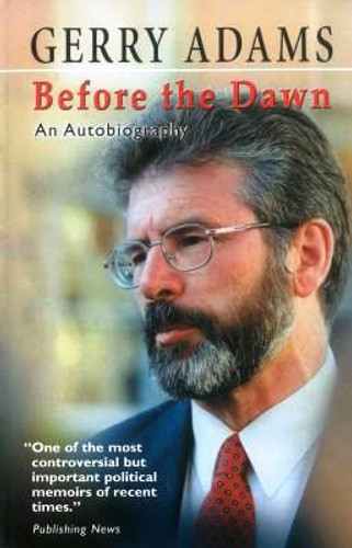 BEFORE THE DAWN (UPDATED EDITION) An Autobiography By Gerry Adams
