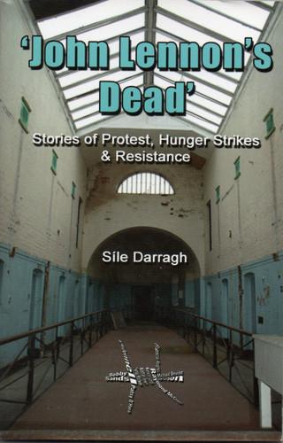 John Lennon's Dead - Stories of Protest, Hunger Strikes & Resistance