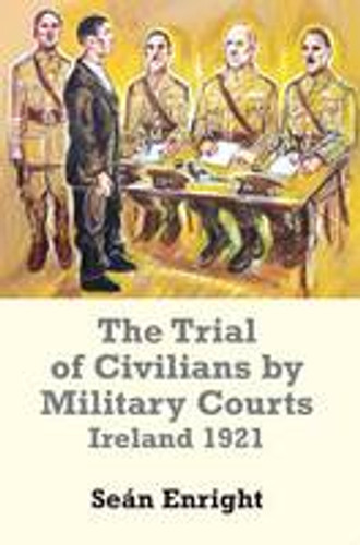 Trial of Civilians by Military Courts in Ireland 1921