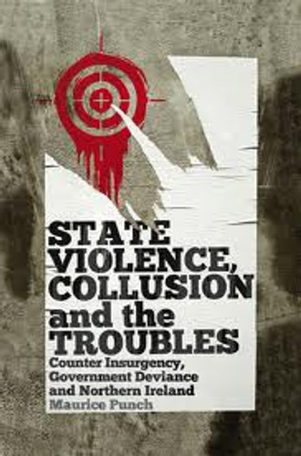 State Violence, Collusion and the Troubles - Counter Insurgency, Government Deviance and Northern Ireland