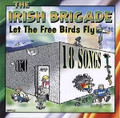 THE IRISH BRIGADE - LET THE FREE BIRDS FLY