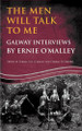 THE MEN WILL TALK TO ME: GALWAY INTERVIEWS BY ERNIE OMALLEY