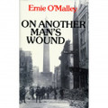 On Another Man's Wound by Ernie O'Malley