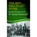 The Men Will Talk To Me - Kerry Interviews by Ernie O'Malley