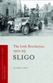 Sligo - The Irish revolution 1912 - 1923