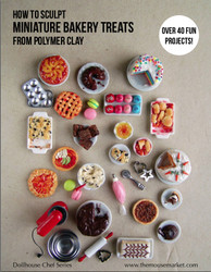 Polymer Clay Tutorial How to Sculpt Miniature Bakery Treats from Polymer Clay (Dollhouse, Food Jewelry Tutorial eBook)