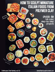 Polymer Clay Tutorial How to Sculpt Miniature Italian Foods from Polymer Clay (Dollhouse, Food Jewelry Tutorial eBook)