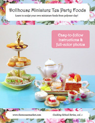 Polymer Clay Food Tutorial - Dollhouse Miniature Tea Party Foods eBook Cooking School Series