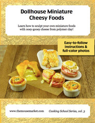 Dollhouse Miniature Cheesy Foods Tutorial- Miniature Food Tutorial eBook - Cooking School Series