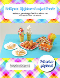 Dollhouse Miniature Carnival Foods Tutorial- Miniature Food Tutorial eBook - Cooking School Series